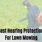 10 Best Hearing Protection for Lawn Mowing